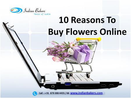 10 Reasons To Buy Flowers Online Call : + 91 879 388 4455 / 66 www.indianbakers.com www.indianbakers.com Call : + 91 879 388 4455 / 66 www.indianbakers.com.