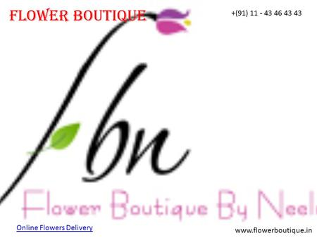FLower Boutique www.flowerboutique.in +(91) 11 - 43 46 43 43 Online Flowers Delivery.