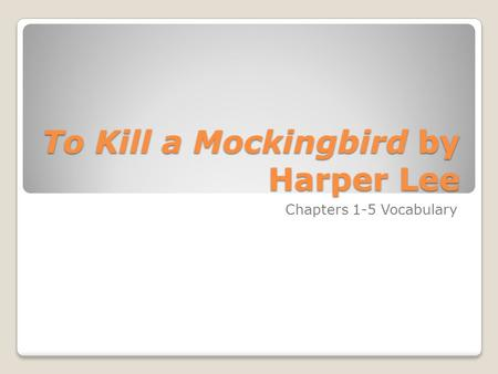 To Kill a Mockingbird by Harper Lee Chapters 1-5 Vocabulary.