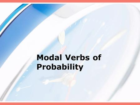 Modal Verbs of Probability. Modal verbs Моdal verbs canmaymustcould Have to Ought to should We use can to express… We use must to express… We use should.