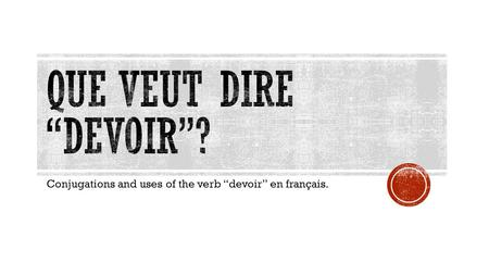 "Conjugations and uses of the verb ""devoir"" en français."