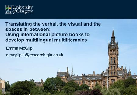 Translating the verbal, the visual and the spaces in between: Using international picture books to develop multilingual multiliteracies Emma McGilp