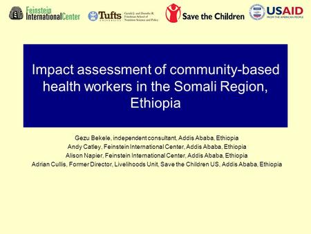 Impact assessment of community-based health workers in the Somali Region, Ethiopia Gezu Bekele, independent consultant, Addis Ababa, Ethiopia Andy Catley,