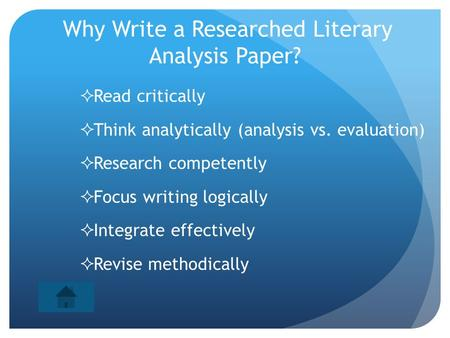 Why Write a Researched Literary Analysis Paper?  Read critically  Think analytically (analysis vs. evaluation)  Research competently  Focus writing.