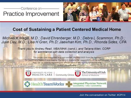Cost of Sustaining a Patient Centered Medical Home Michael K Magill, M.D.; David Ehrenberger, M.D.; Debra L Scammon, Ph.D.; Julie Day, M.D.; Lisa H Gren,