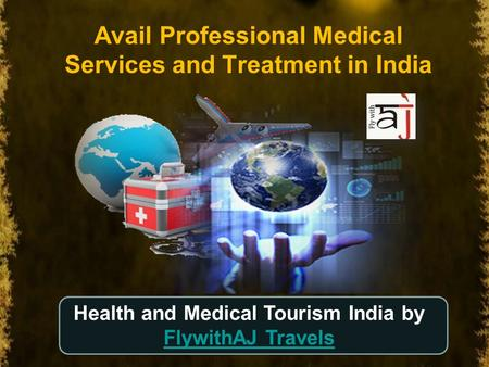 Avail Professional Medical Services and Treatment in India Health and Medical Tourism India by FlywithAJ Travels.