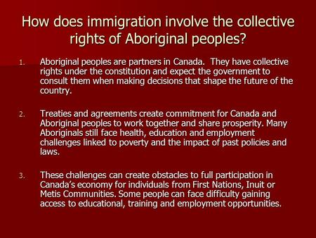 How does immigration involve the collective rights of Aboriginal peoples? 1. Aboriginal peoples are partners in Canada. They have collective rights under.