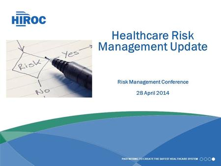 PARTNERING TO CREATE THE SAFEST HEALTHCARE SYSTEM Healthcare Risk Management Update Risk Management Conference 28 April 2014.