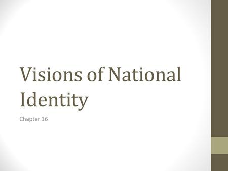 "Visions of National Identity Chapter 16. National Identity ""… a collective or group identity based on language, ethnicity, culture, religion, geography,"