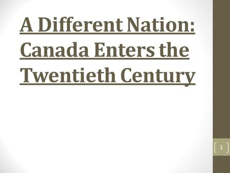 A Different Nation: Canada Enters the Twentieth Century 1.