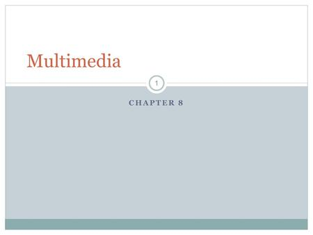 CHAPTER 8 Multimedia 1. Using Multimedia ❖ Multimedia: the combination of text, sound, and video to express an idea or convey a message. ❖ Podcasts: a.