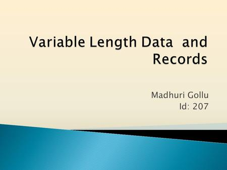 Madhuri Gollu Id: 207. Agenda Agenda  Records with Variable Length Fields  Records with Repeating Fields  Variable Format Records  Records that do.