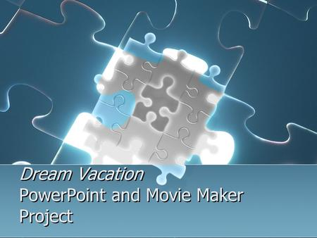 Dream Vacation PowerPoint and Movie Maker Project.