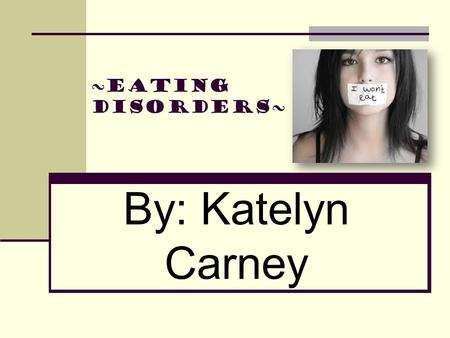 ~Eating Disorders~ By: Katelyn Carney. Introduction