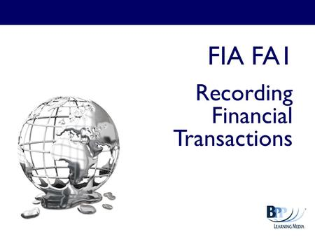 FIA FA1 Recording Financial Transactions. Chapter 1 Business transactions and documentation What is a business? Business transactions Discounts Sales.