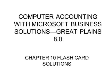 COMPUTER ACCOUNTING WITH MICROSOFT BUSINESS SOLUTIONS—GREAT PLAINS 8.0 CHAPTER 10 FLASH CARD SOLUTIONS.