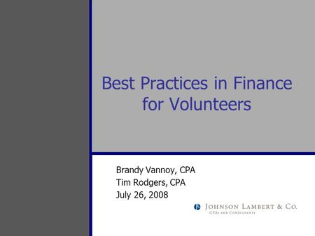 Best Practices in Finance for Volunteers Brandy Vannoy, CPA Tim Rodgers, CPA July 26, 2008.