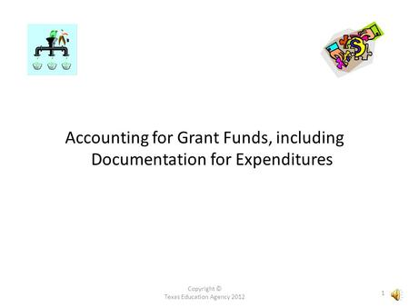 Copyright © Texas Education Agency 2012 1 Accounting for Grant Funds, including Documentation for Expenditures.