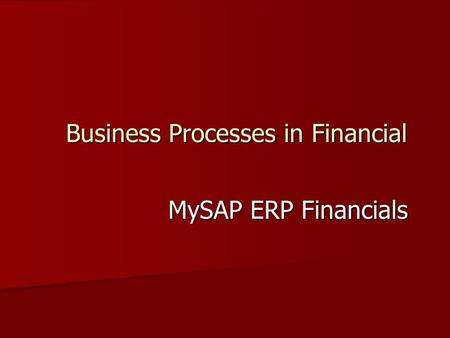 Business Processes in Financial MySAP ERP Financials.