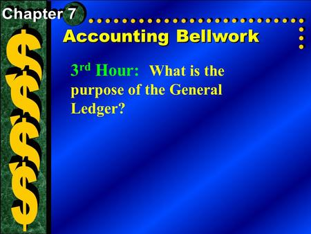 Accounting Bellwork 3 rd Hour: What is the purpose of the General Ledger?