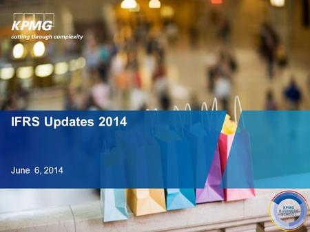 IFRS Updates 2014 June 6, 2014. Agenda  IFRS 10, 11, 12 and IAS 28  IFRS 13  IFRS 15.