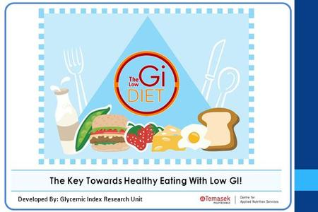 The Key Towards Healthy Eating With Low GI! Developed By: Glycemic Index Research Unit.