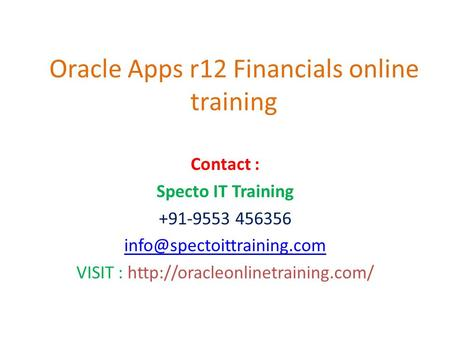 Oracle Apps r12 Financials online training Contact : Specto IT Training +91-9553 456356 VISIT :