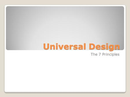 Universal Design The 7 Principles. Equitable Use The design is marketable to people with diverse abilities.