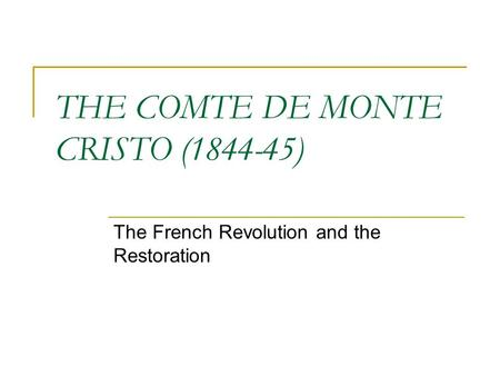 THE COMTE DE MONTE CRISTO (1844-45) The French Revolution and the Restoration.