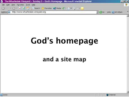 The Wharfedale Vineyard – Sunday 3 – God's Homepage - Microsoft Internet Explorer God's homepage and a site map.