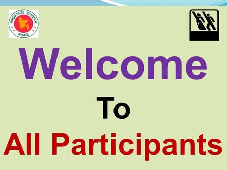 Welcome To All Participants. Recourse Person Sukumar Chandra Shil B.Sc,M.Sc DICS, PGDICT, Programming (BUET) Member of Bangladesh Computer Society ICT.