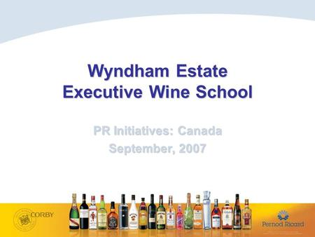 Wyndham Estate Executive Wine School PR Initiatives: Canada September, 2007.