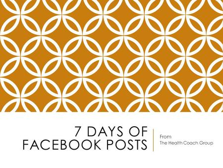 7 DAYS OF FACEBOOK POSTS From The Health Coach Group.
