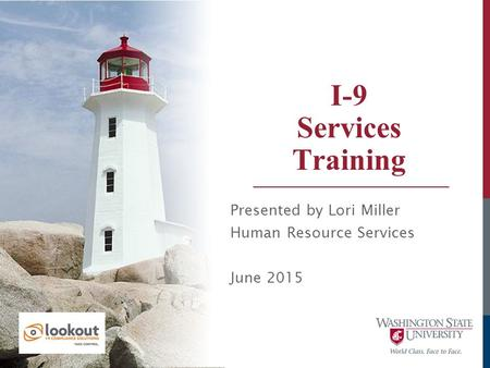 I-9 Services Training Presented by Lori Miller Human Resource Services June 2015.