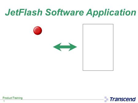 Product Training 1 JetFlash Software Application.
