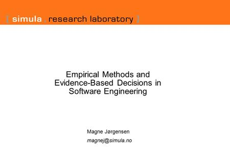 Empirical Methods and Evidence-Based Decisions <strong>in</strong> Software Engineering Magne Jørgensen