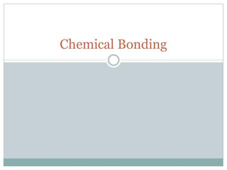 Chemical Bonding. Chemical Bonds A chemical bond is a mutual attraction between a nucleus of one atom and valence electrons of another atom. Classifications.