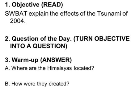 1. Objective (READ) SWBAT explain the effects of the Tsunami of 2004. 2. Question of the Day. (TURN OBJECTIVE INTO A QUESTION) 3. Warm-up (ANSWER) A. Where.