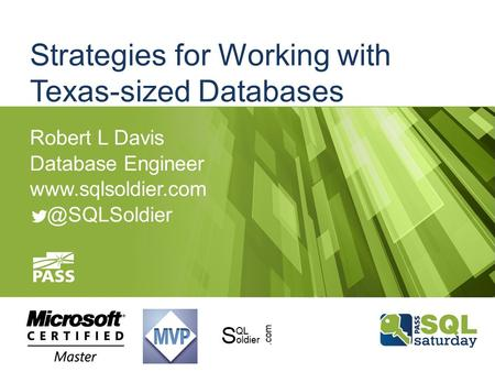 Strategies for Working with Texas-sized Databases Robert L Davis Database Engineer