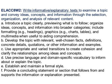 ELACC8W2: Write informative/explanatory texts to examine a topic and convey ideas, concepts, and information through the selection, organization, and analysis.