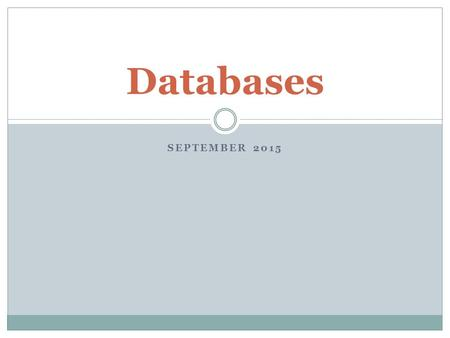 SEPTEMBER 2015 Databases. Database (review) A database is a collection of data arranged for ease and speed of search and retrieval (The American Heritage.