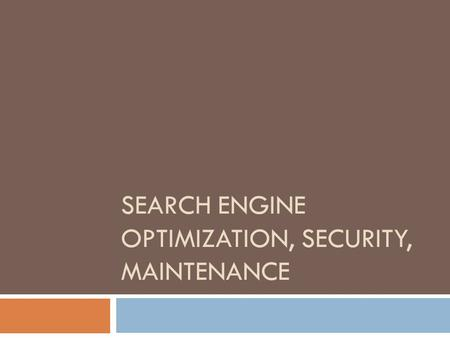 SEARCH ENGINE OPTIMIZATION, SECURITY, MAINTENANCE.