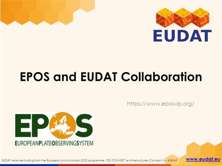 Www.eudat.eu EUDAT receives funding from the European Union's Horizon 2020 programme - DG CONNECT e-Infrastructures. Contract No. 654065 EPOS and EUDAT.