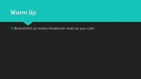 Warm Up  Brainstorm as many American wars as you can.