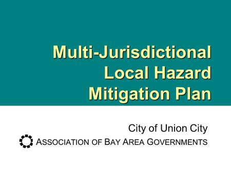 Multi-Jurisdictional Local Hazard Mitigation Plan City of Union City A SSOCIATION OF B AY A REA G OVERNMENTS.
