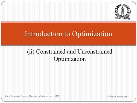 D Nagesh Kumar, IISc Water Resources Systems Planning and Management: M2L2 Introduction to Optimization (ii) Constrained and Unconstrained Optimization.