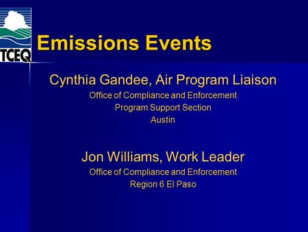 Emissions Events Cynthia Gandee, Air Program Liaison Office of Compliance and Enforcement Program Support Section Austin Jon Williams, Work Leader Office.