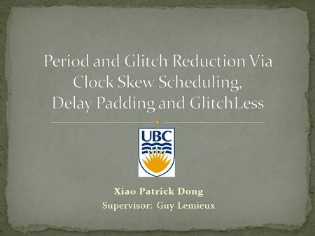 Xiao Patrick Dong Supervisor: Guy Lemieux. Goal: Reduce critical path  shorter period Decrease dynamic power 2.