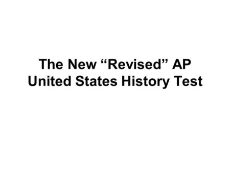 "The New ""Revised"" AP United States History Test. Learning Objectives The 7 Course Themes 1.Identity: This theme focuses on the formation of both American."