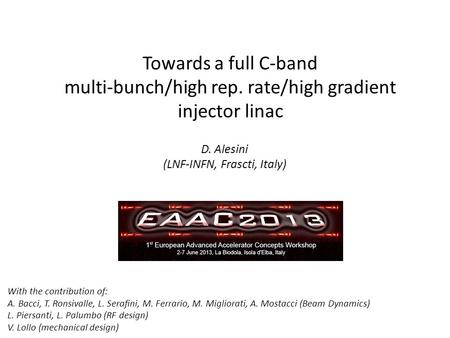 Towards a full C-band multi-bunch/high rep. rate/high gradient injector linac D. Alesini (LNF-INFN, Frascti, Italy) With the contribution of: A. Bacci,
